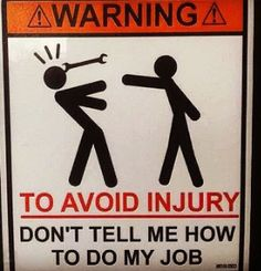 #Warning to #avoid #injury don't tell me to do my #job #sign #LetsGetWordy