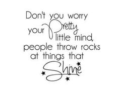 Don't You Worry Your Pretty Little Mind, People Throw Rocks At Things That Shine vinyl wall decal Wall Quotes, Words Quotes, Wise Words, Me Quotes, Don't Worry Quotes, Sparkle Quotes, Taylor Swift Quotes, Taylor Lyrics, Song Lyrics