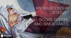 My relationship status? Books, coffee, and sweatpants.