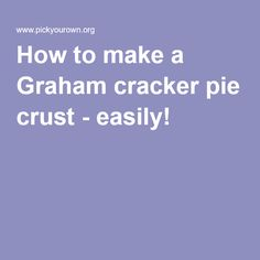 How to make a Graham cracker pie crust - easily!