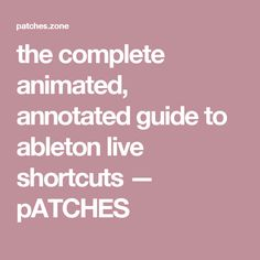 the complete animated, annotated guide to ableton live shortcuts — pATCHES