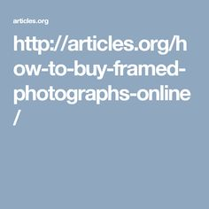 http://articles.org/how-to-buy-framed-photographs-online/