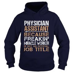 PHYSICIAN ASSISTANT Because FREAKING Miracle Worker Isn't An Official Job Title T-Shirts, Hoodies. BUY IT NOW ==► https://www.sunfrog.com/LifeStyle/PHYSICIAN-ASSISTANT--Freaking-91739896-Navy-Blue-Hoodie.html?id=41382