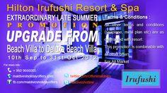 Hilton Irufushi Resort & Spa  Extraordinary Late Summer Offer