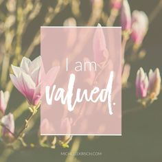 Mantra: I am valued. Choose your own Positive Affirmations to download or share.