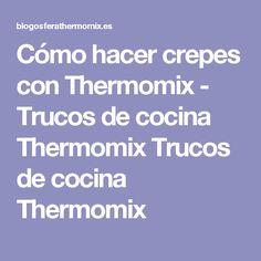 Cómo hacer crepes con Thermomix - Trucos de cocina Thermomix Trucos de cocina Thermomix