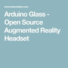 Arduino Glass - Open Source Augmented Reality Headset