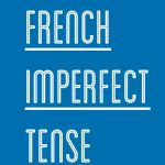 Getting to Know the French Imperfect Tense (Imparfait) - Talk in French