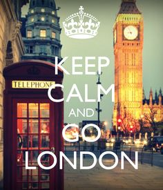 KEEP CALM AND GO LONDON         My favorite place  If its yours to than follow me