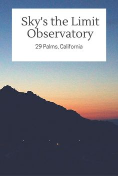 Sky's the Limit Observatory in 29 Palms, California is a great place to share the night sky with the entire family. Use the high powered telescopes and learn about what you are seeing with the volunteers on hand.