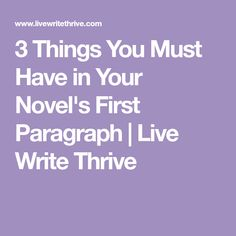 3 Things You Must Have in Your Novel's First Paragraph | Live Write Thrive