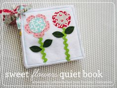 Moda Bake Shop: Sweet Flowers Quiet Book ............ very easy, simple project