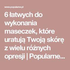 6 łatwych do wykonania maseczek, które uratują Twoją skórę z wielu różnych opresji | Popularne.pl