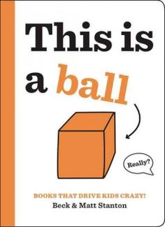 Books That Drive Kids CRAZY!: This Is a Ball by Beck Stanton; Matt Stanton and Publisher Little Brown Bks Young Readers. Save up to by choosing the eTextbook option for ISBN: The print version of this textbook is ISBN: Kids Story Books, Stories For Kids, Books To Buy, Books To Read, Cubes, School Librarian, Preschool Books, Preschool Ideas, Herve