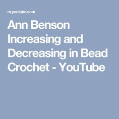 Bead Crochet Increasing and Decreasing by Ann Benson Beaded Crochet, Ann, Beads, Youtube, Embroidery, Patterns, Inspiration, Jewelry, Beading