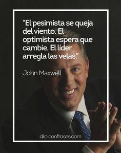 El pesimista se queja del viento. El optimista espera que cambie. El líder arregla las velas - John Maxwell #JOHNMAXWELL#LÍERES#LIDERES
