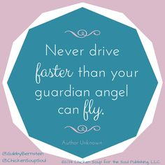 """""""Never drive faster than your guardian angel can fly."""" ~Author Unknown #angels #quotes #ChickenSoupfortheSoul"""