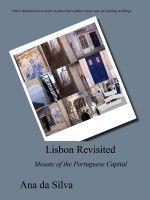 NEW at Smashwords: Lisbon Revisited - $6.00 Inspiring Mosaic of the Portuguese Capital, an ebook by Ana da Silva