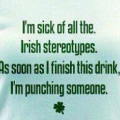 Irish...I need this printed on a shirt...and a flag...and a bumper sticker