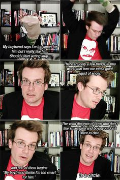 """The Venn diagram of boys who don't like smart girls and boys you don't want to date is a circle"" ~John Green"