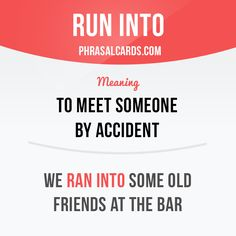 """Run into"" means ""to meet someone by accident"". Example: We ran into some old…"