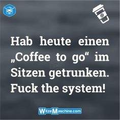 Kaffee Witze - Coffee to go - Fuck the System lustig - WitzeMaschine Coffee To Go, Bodybuilding Motivation, Best Diets, Haha, Funny Pictures, Jokes, Weight Loss, Sayings, Sport Bikinis