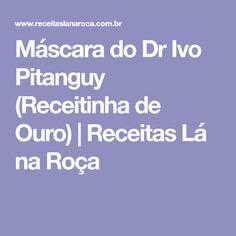 Máscara do Dr Ivo Pitanguy (Receitinha de Ouro) | Receitas Lá na Roça