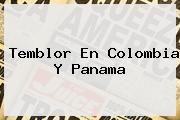 http://tecnoautos.com/wp-content/uploads/imagenes/tendencias/thumbs/temblor-en-colombia-y-panama.jpg Temblor en Colombia. Temblor en Colombia y Panama, Enlaces, Imágenes, Videos y Tweets - http://tecnoautos.com/actualidad/temblor-en-colombia-temblor-en-colombia-y-panama/