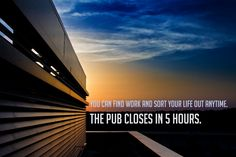 """You can find work and sort your life out anytime. The Pub Closes in 5 Hours. If Bernard Black Quotes were Motivational Posters Black Books Quotes, Dylan Moran, Make A Girl Laugh, Long Distance Quotes, Sunset Quotes, New Beginning Quotes, Friendship Day Quotes, One Liner, Motivational Posters"