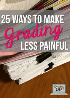 Blog post - 25 ways to make GRADING less painful. I sooo need this around the end of the year!
