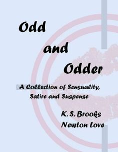 Odd and Odder: A Collection of Sensuality, Satire and Suspense by K. S. Brooks. $0.99. Author: K. S. Brooks. 164 pages