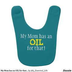 My Mom has an OIL for that! - baby bib