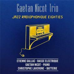 Gaetan Nicot Trio: 'Jazz Radiophonique Eighties' (2015)