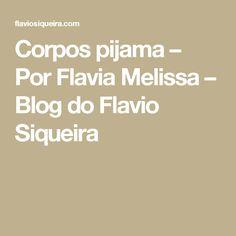 Corpos pijama – Por Flavia Melissa – Blog do Flavio Siqueira