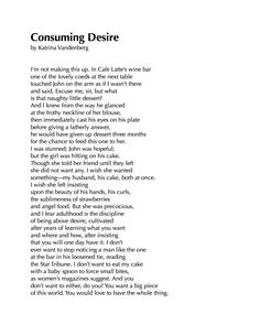 """Poem: """"Consuming Desire"""" - by Katrina Vandenberg. Words Of Wisdom Quotes, Poetry Quotes, True Quotes, Writing Prompts, Writing Poetry, Commonplace Book, Pretty Words, Amazing Quotes, Texts"""