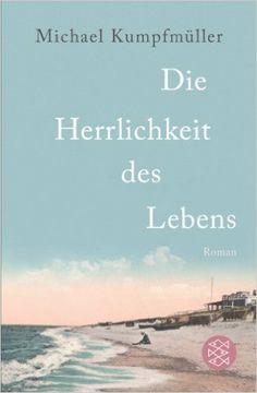 Die Herrlichkeit des Lebens: Roman: Amazon.de: Michael Kumpfmüller: Bücher