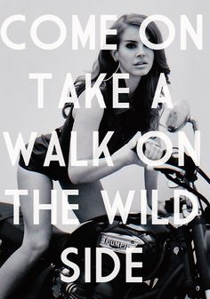 Come & take a walk on the wild side #lanadelrey