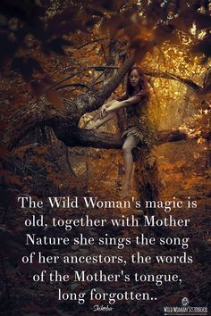 The Wild Woman's magic is old, together with Mother Nature she sings the song of her ancestors, the words of the Mother's tongue, long forgotten.. ~ Shikoba WILD WOMAN SISTERHOODॐ