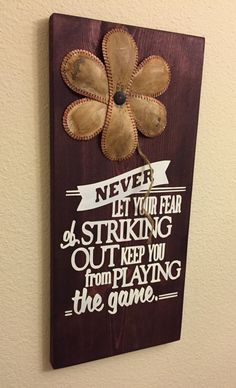 Never Let Your Fear of Striking Out Keep You From Playing The Game Baseball/Softball Sign Decor Inspirational Quote Baseball Softball Flower - pinned by pin4etsy.com