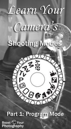 Photography Tips Shooting Modes: Part 1 - Program Mode Boost Your Photography