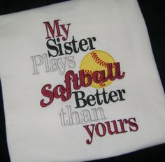 My Sister Plays Softball Better Than Yours Shirt Embroidery Applique on Etsy… Softball Crafts, Softball Quotes, Softball Shirts, Softball Pictures, Girls Softball, Softball Players, Baseball Mom, Softball Stuff, Softball Shirt Ideas