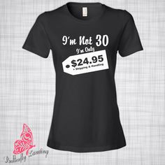 I'm Not 30 T-Shirt | Funny Shirt | Turning 30 | 30th | Gift for Her Girlfriend Wife | Gift for Him Boyfriend Husband | Birthday | Christmas