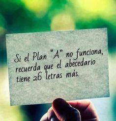 #citas #motivacion Si el plan A no funciona, recuerda que el abecedario tienes 26 letras más