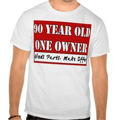 90 Year Old, One Owner - Needs Parts, Make Offer T Shirt, Hoodie Sweatshirt