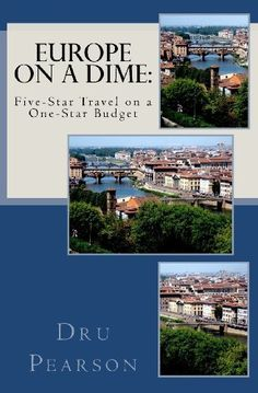 Europe on a Dime: Five-Star Travel on a One-Star Budget: The Tightwad Way to Go by Dru Pearson