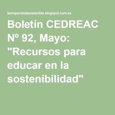 """Boletín CEDREAC Nº 92, Mayo: """"Recursos para educar en la sostenibilidad"""""""