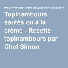 Topinambours sautés ou à la crème - Recette topinambours par Chef Simon