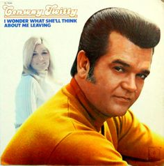Conway Twitty | conway twitty I wonder what shell think about me leaving