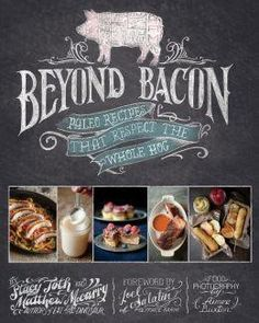Beyond Bacon by Stacy Toth and Matthew McCarry Hardcover 304 pages Beyond Bacon pays homage to the humble hog.