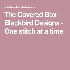 The Covered Box - Blackbird Designs - One stitch at a time